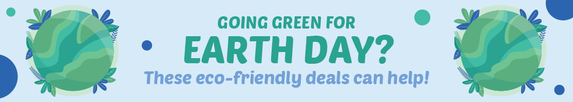 Going Green for Earth Day? Shop Eco-Friendly Deals Now!